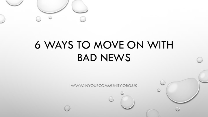 6 ways to move on from bad news